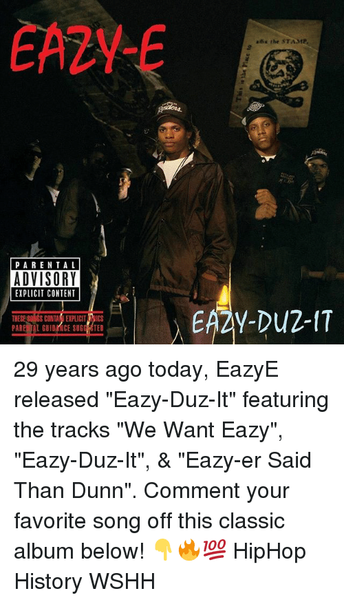 """Commentator: EA2Y-  ahx the STAMP  PARENTA L  ADVISORY  EXPLICIT CONTENT  THESE S0NGS CONTAIEXPLICIT RICS  PARE TAL GUIDRNCE SUGG OTED 29 years ago today, EazyE released """"Eazy-Duz-It"""" featuring the tracks """"We Want Eazy"""", """"Eazy-Duz-It"""", & """"Eazy-er Said Than Dunn"""". Comment your favorite song off this classic album below! 👇🔥💯 HipHop History WSHH"""