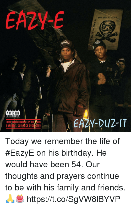Birthday, Family, and Friends: EA2YE  aix the STAMP  PARENTAL  ADVISORY  EXPLICIT CONTENT  THESE SONGS CONTANI EXPLICIT RICS Today we remember the life of #EazyE on his birthday. He would have been 54. Our thoughts and prayers continue to be with his family and friends. 🙏🎂 https://t.co/SgVW8lBYVP
