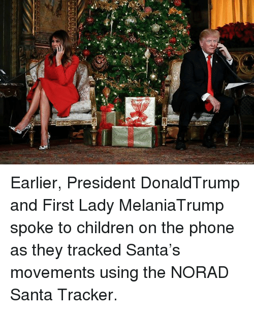 Children, Memes, and Phone: Earlier, President DonaldTrump and First Lady MelaniaTrump spoke to children on the phone as they tracked Santa's movements using the NORAD Santa Tracker.
