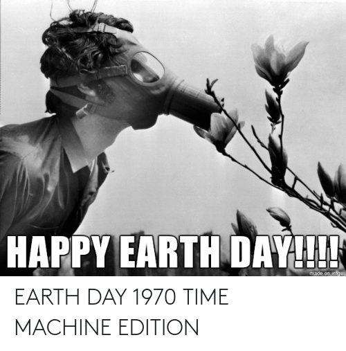 Earth: EARTH DAY 1970 TIME MACHINE EDITION