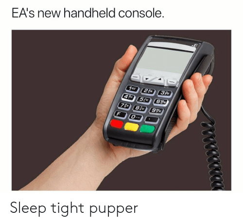 Eas: EA's new handheld console.  0   Sleep tight pupper