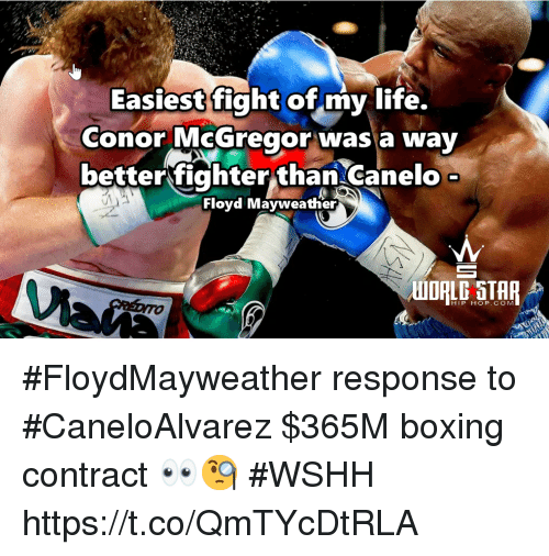 mayweather: Easiest fight of my life.  conor McGregor wasa way  betterfighter than Canelo  Floyd Mayweather  HIP HOP. COM #FloydMayweather response to #CaneloAlvarez  $365M boxing contract 👀🧐 #WSHH https://t.co/QmTYcDtRLA