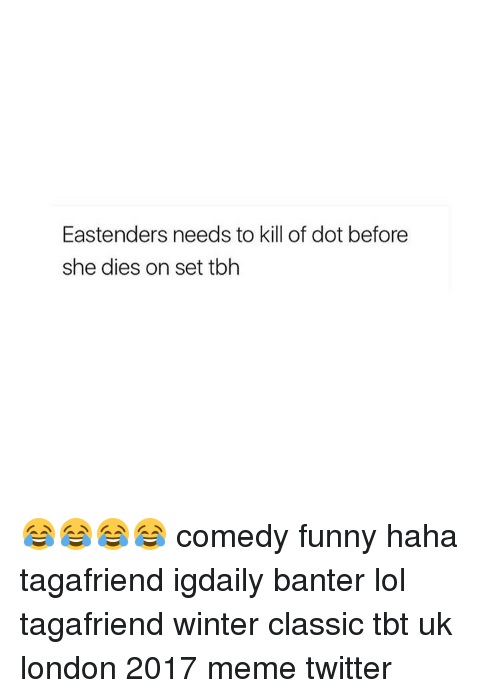 EastEnders: Eastenders needs to kill of dot before  she dies on set tbh 😂😂😂😂 comedy funny haha tagafriend igdaily banter lol tagafriend winter classic tbt uk london 2017 meme twitter