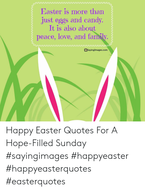 Easter Quotes: Easter is more than  just eggs and candy.  It is also about  peace, love, and family.  asayinglmages.com Happy Easter Quotes For A Hope-Filled Sunday #sayingimages #happyeaster #happyeasterquotes #easterquotes