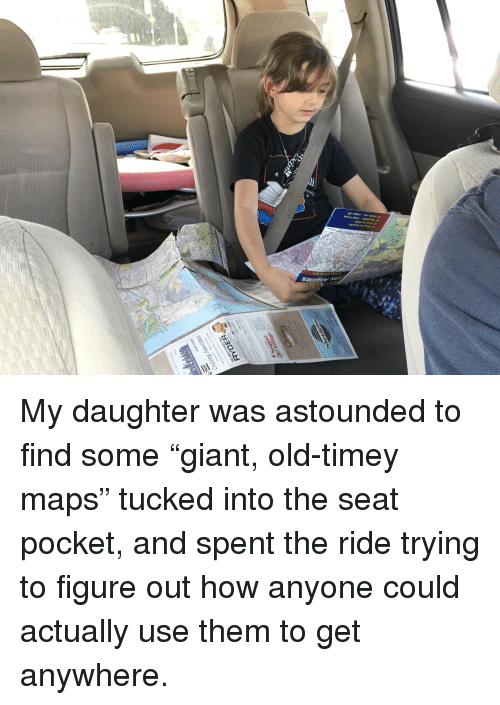 """Funny, Maps, and Old: Easy to handle  Durable-wont tear  TO My daughter was astounded to find some """"giant, old-timey maps"""" tucked into the seat pocket, and spent the ride trying to figure out how anyone could actually use them to get anywhere."""