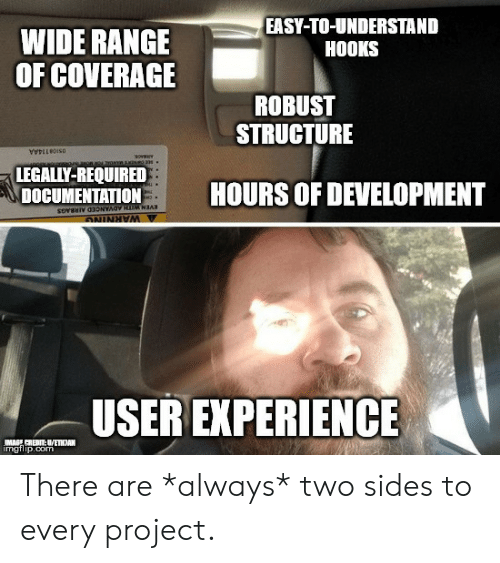 Image, Experience, and Com: EASY-TO-UNDERSTAND  HOOKS  WIDE RANGE  OF COVERAGE  ROBUST  STRUCTURE  LEGALLY-REQUIRED  DOCUMENTATION  HOURS OF DEVELOPMENT  SoveNIV 03ONYAOV HIM NAR  OIRRINING  USER EXPERIENCE  IMAGE CRIBIT:UWETHAN  imgilip.com There are *always* two sides to every project.
