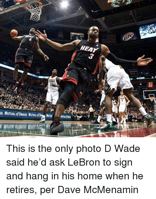 Home, Lebron, and Ask: EAT  3 This is the only photo D Wade said he'd ask LeBron to sign and hang in his home when he retires, per Dave McMenamin