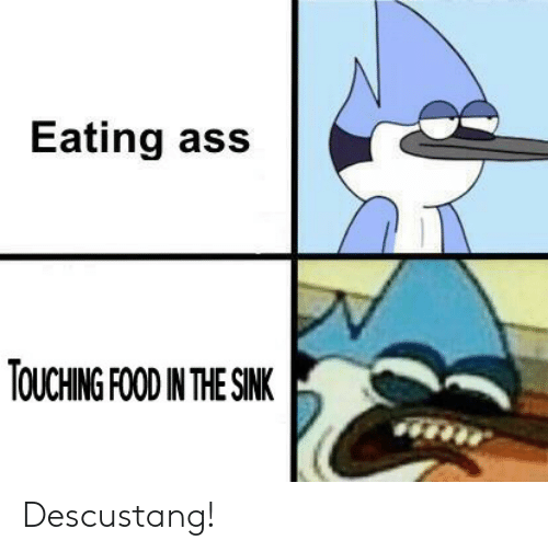 Ass, Food, and Eating: Eating ass  TOUCHING FOOD IN THE SINK Descustang!