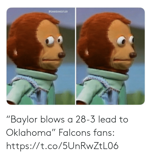"Oklahoma: ECANADIANCUTLER ""Baylor blows a 28-3 lead to Oklahoma""   Falcons fans: https://t.co/5UnRwZtL06"