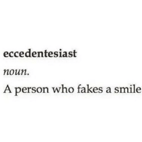Smile, Who, and Person: eccedentesiast  noun.  A person who fakes a smile