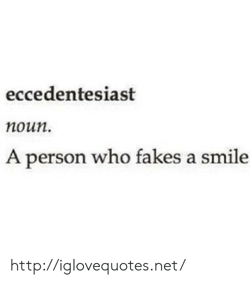Http, Smile, and Net: eccedentesiast  noun.  A person who fakes a smile http://iglovequotes.net/