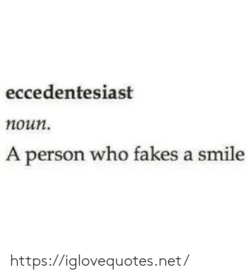 Smile, Net, and Who: eccedentesiast  noun.  A person who fakes a smile https://iglovequotes.net/