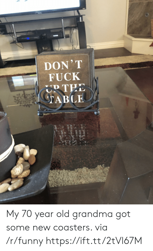 Funny, Grandma, and Fuck: ect  DON'T  FUCK  RTEE  TABLE My 70 year old grandma got some new coasters. via /r/funny https://ift.tt/2tVl67M