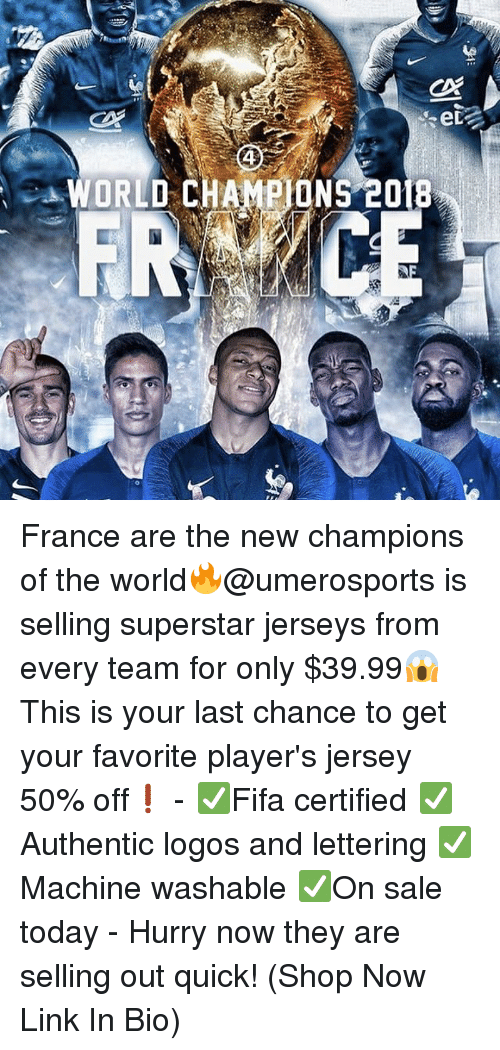 jerseys: ed  4  WORLD CHAMPIONS 2018 France are the new champions of the world🔥@umerosports is selling superstar jerseys from every team for only $39.99😱 This is your last chance to get your favorite player's jersey 50% off❗️ - ✅Fifa certified ✅Authentic logos and lettering ✅Machine washable ✅On sale today - Hurry now they are selling out quick! (Shop Now Link In Bio)