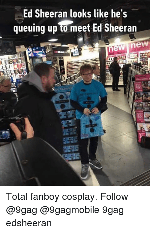 Memes, Ed Sheeran, and 🤖: Ed Sheeran looks like he's  queuing upto meet Ed Sheeran  new new Total fanboy cosplay. Follow @9gag @9gagmobile 9gag edsheeran