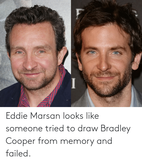 Bradley Cooper: Eddie Marsan looks like someone tried to draw Bradley Cooper from memory and failed.