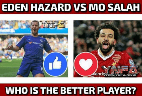 salah: EDEN HAZARD VS MO SALAH  WHO IS THE BETTER PLAYER?