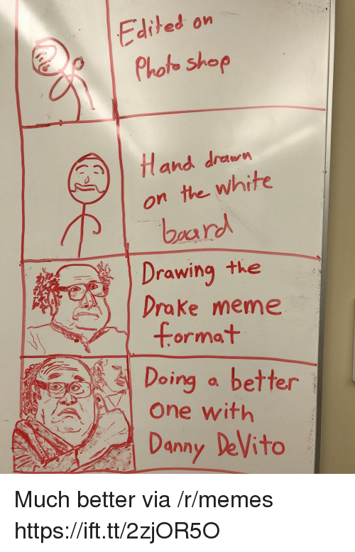 Drake, Meme, and Memes: Edited on  Phoo shop  fland drawn  on the white  bar  aan  Drawing the  Drake meme  format  Doing a better  One with  Danny DeVito Much better via /r/memes https://ift.tt/2zjOR5O