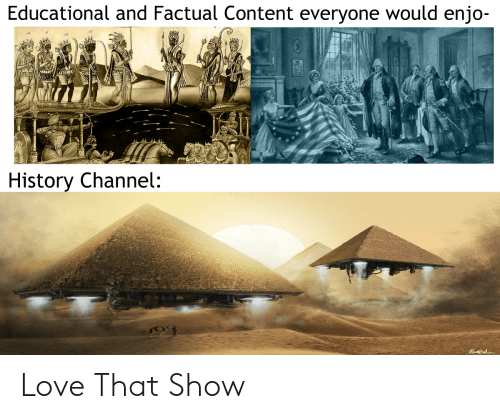 history channel: Educational and Factual Content everyone would enjo-  12  History Channel: Love That Show