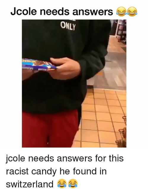 Candy, Memes, and Switzerland: ee  Jcole needs answers  ONLY jcole needs answers for this racist candy he found in switzerland 😂😂