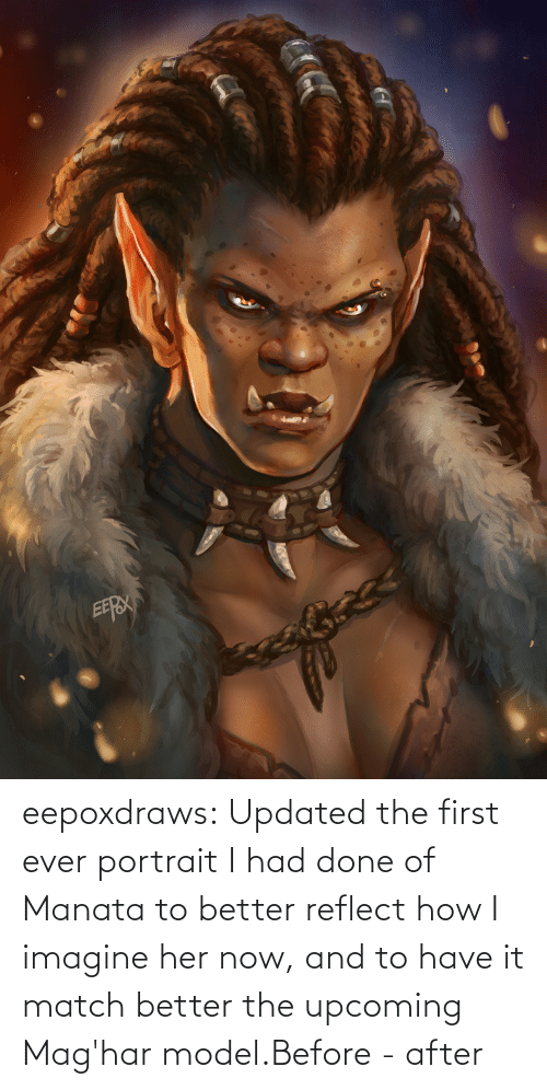 Imgur: eepoxdraws:  Updated  the first ever portrait I had done of Manata to better reflect how I  imagine her now, and to have it match better the upcoming Mag'har model.Before - after