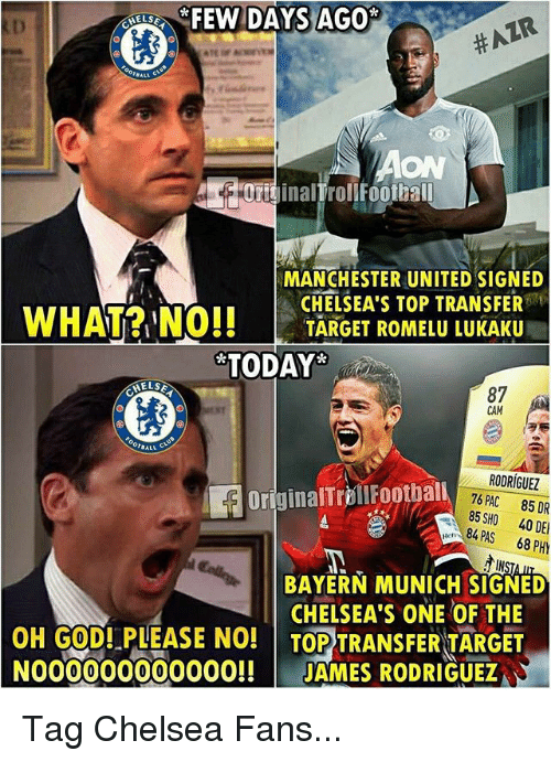 Chelsea, God, and Memes: EEW DAYS AGOPR  #AZR  AON  FOTICinalTrolIFootball  WHATR N  MANCHESTER UNITED SIGNED  CHELSEA'S TOP TRANSFER  TARGET ROMELU LUKAKU  TODAYä  87  CAM  EST  OTBALL  RODRÍGUEZ  85 SHO 40 DE  PH  BAYERN MUNICH SIGNED  OriginalTrolFoothall  84 PAS  Hern  68 PHY  INS  CHELSEA'S ONE OF THE  OH GOD! PLEASE NO! TOPTRANSFER TARGET  N000000000000! JAMES RODRIGUEZ Tag Chelsea Fans...
