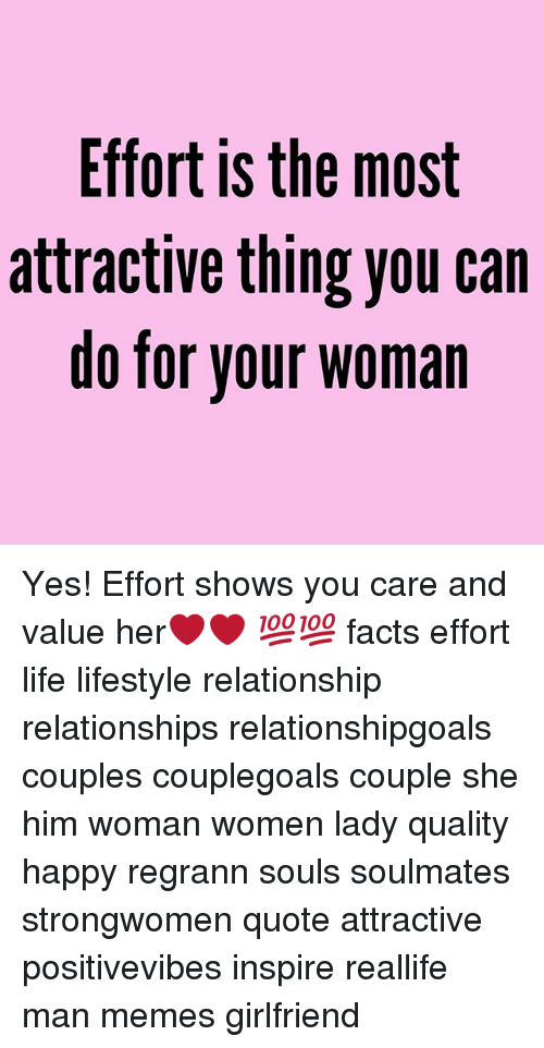 Memes Girlfriend: Effort is the most  attractive thing you can  do for your woman Yes! Effort shows you care and value her❤️❤️ 💯💯 facts effort life lifestyle relationship relationships relationshipgoals couples couplegoals couple she him woman women lady quality happy regrann souls soulmates strongwomen quote attractive positivevibes inspire reallife man memes girlfriend