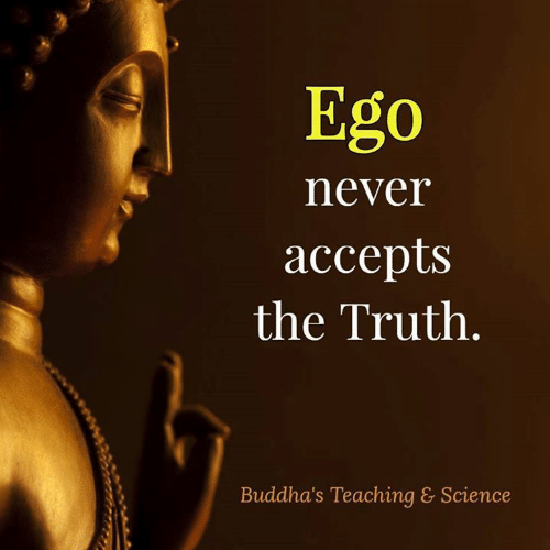 Memes, Science, and Never: Ego  never  accepts  the Truth.  Buddha's Teaching & Science