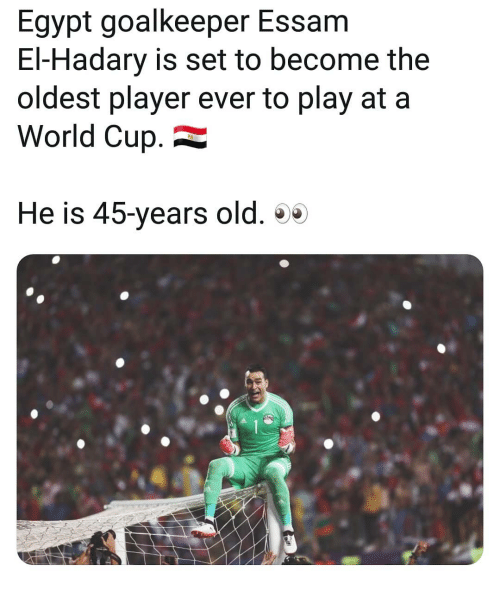 Memes, World Cup, and World: Egypt goalkeeper Essam  El-Hadary is set to become the  oldest player ever to play at a  World Cup.  He is 45-years old. 00