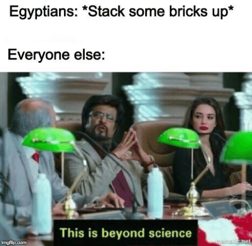 """Beyond Science: Egyptians: """"Stack some bricks up*  Everyone else:  This is beyond science  net  imgflip.conm"""