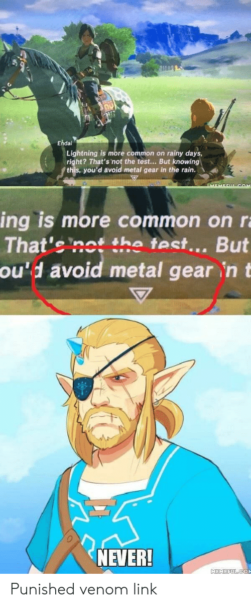 Metal Gear: Ehdai  Lightning is more common on rainy days,  right? That's not the test But knowing-  .  you'd avoid metal gear in the rain.  ing is more common on r  That'e nos the fest... But  avoid metal gear n t  ou'd  NEVER!  MEMEFULCO Punished venom link