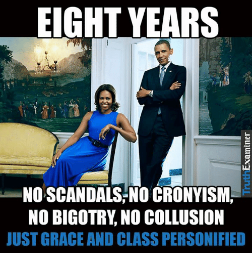 Bigotry, Class, and Grace: EIGHT YEARS  NOSCANDALS NO CRONVISM  NO BIGOTRY, NO COLLUSION  UST GRACE AND CLASS PERSONIFIED