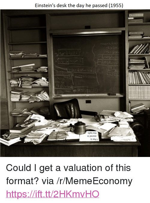 "Desk, Via, and Format: Einstein's desk the day he passed (1955)  sileq ayp  sl aad <p>Could I get a valuation of this format? via /r/MemeEconomy <a href=""https://ift.tt/2HKmvHO"">https://ift.tt/2HKmvHO</a></p>"
