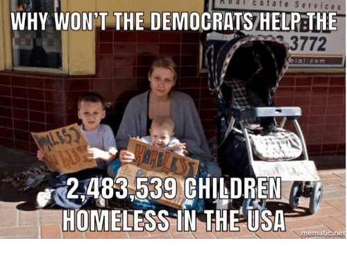 Memes, 🤖, and Usa: el  Estate  Services  WHY WON'T THE DEMOCRATS HELPETHE  3772  al com  2,483.539 GHILDREN  HOMIELESS IN THE USA  mematic.net