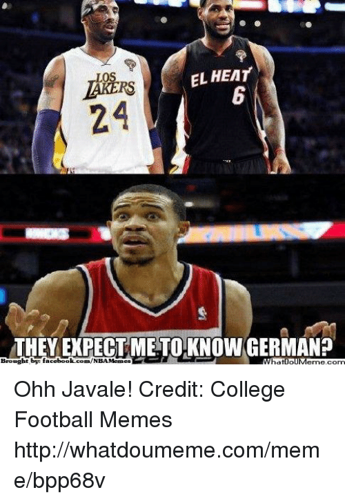Football Memes: EL HEAT  24  THEY EXPECTMETO KNOWGERMAN?  Brought by facebook.com/NBAMemes  WhatlollM Ohh Javale! Credit: College Football Memes  http://whatdoumeme.com/meme/bpp68v