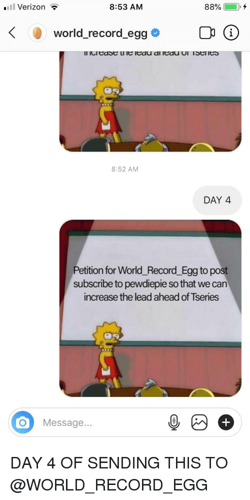 Verizon, Record, and World: El Verizon  8:53 AM  world record egg  Il ICtEast ult ltdu di ltdU UI 1Strles  8:52 AM  DAY 4  Petition for World_Record _Egg to post  subscribe to pewdiepie so that we can  increase the lead ahead of Tseries  OMessage...