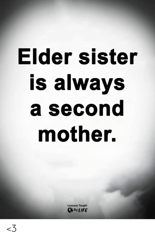Life, Memes, and 🤖: Elder sister  is always  a second  mother.  Lessons Taught  By LIFE <3