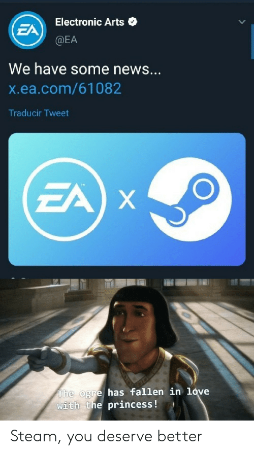 Arts: Electronic Arts  EA  @EA  We have some news...  X.ea.com/61082  Traducir Tweet  EA X  The ogre has fallen in love  with the princess ! Steam, you deserve better