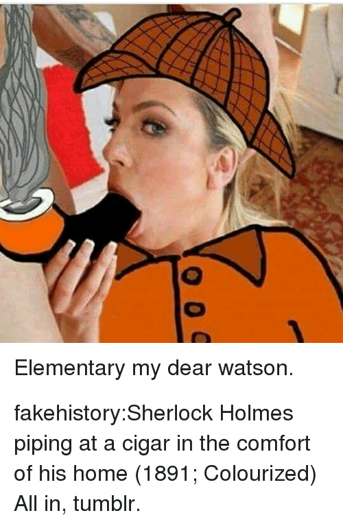 cigar: Elementary my dear watson. fakehistory:Sherlock Holmes piping at a cigar in the comfort of his home (1891; Colourized) All in, tumblr.