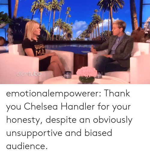 Chelsea, Tumblr, and Thank You: elen  tube emotionalempowerer:  Thank you Chelsea Handler for your honesty, despite an obviously unsupportive and biased audience.