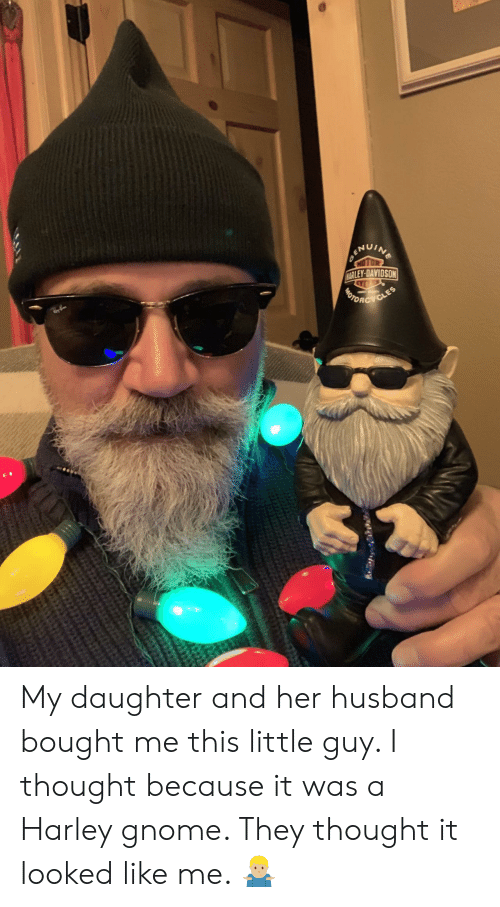 davidson: ELEY-DAVIDSON My daughter and her husband bought me this little guy. I thought because it was a Harley gnome. They thought it looked like me. 🤷🏼‍♂️
