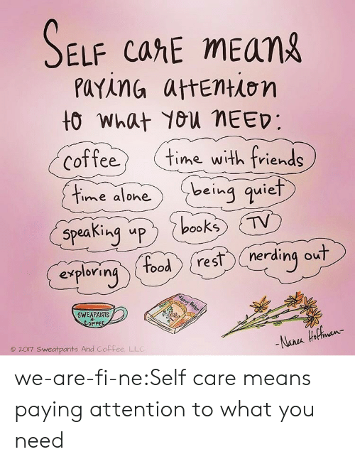 Elf, Tumblr, and Blog: ELF cahE mEan  t0 What You MEED:  Coffee tine wih rins  uief  ime alohe  speaking up 。。  nerding ou  res  explorin  SWEAPANTS  OFFE  e 20r7 Sweatpants And Coffee LLG we-are-fi-ne:Self care means paying attention to what you need