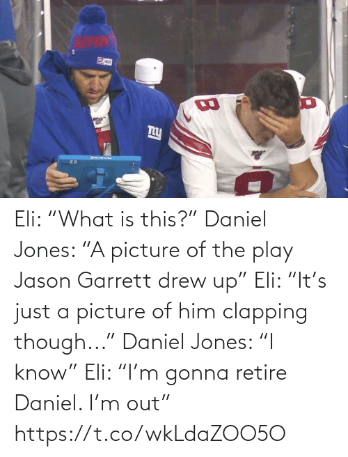 "jones: Eli: ""What is this?""  Daniel Jones: ""A picture of the play Jason Garrett drew up""  Eli: ""It's just a picture of him clapping though...""  Daniel Jones: ""I know""  Eli: ""I'm gonna retire Daniel. I'm out"" https://t.co/wkLdaZOO5O"