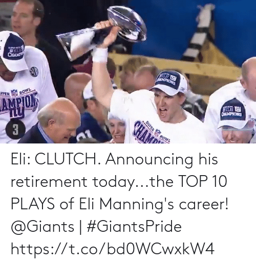 top: Eli: CLUTCH.   Announcing his retirement today...the TOP 10 PLAYS of Eli Manning's career!   @Giants | #GiantsPride https://t.co/bd0WCwxkW4