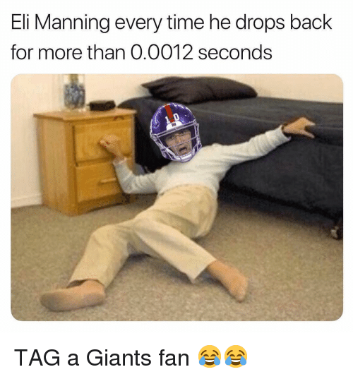Eli Manning, Sports, and Giants: Eli Manning every time he drops back  for more than 0.0012 seconds TAG a Giants fan 😂😂