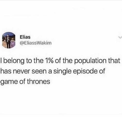 Belonging: Elias  @EliassWakim  I belong to the 1% of the population that  has never seen a single episode of  game of thrones