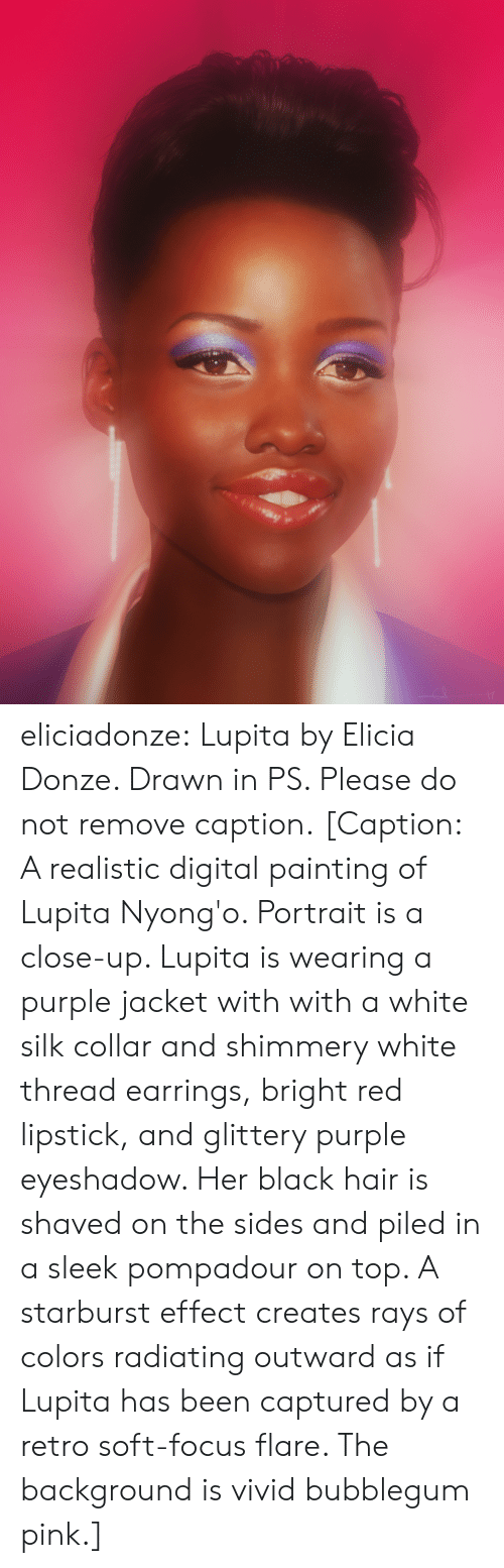 digital painting: eliciadonze: Lupita by Elicia Donze. Drawn in PS. Please do not remove caption. [Caption: A realistic digital painting of Lupita Nyong'o. Portrait is a close-up. Lupita is wearing a purple jacket with with a white silk collar and shimmery white thread earrings, bright red lipstick, and glittery purple eyeshadow. Her black hair is shaved on the sides and piled in a sleek pompadour on top. A starburst effect creates rays of colors radiating outward as if Lupita has been captured by a retro soft-focus flare. The background is vivid bubblegum pink.]
