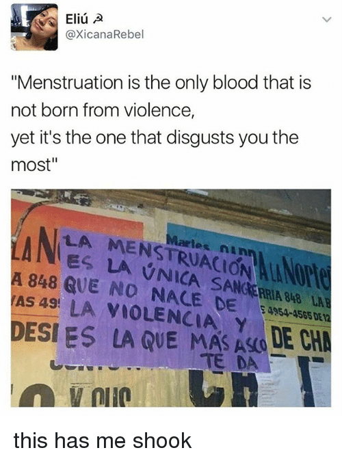 """inane: Eliu A  axicana Rebel  """"Menstruation is the only blood that is  not born from violence,  yet it's the one that disgusts you the  most""""  LA Martes inAn  A 848 QUE NO SANG  TAS 49!  LA NACE  DE  Y  DESI ES LA QUE MAS DE CH this has me shook"""