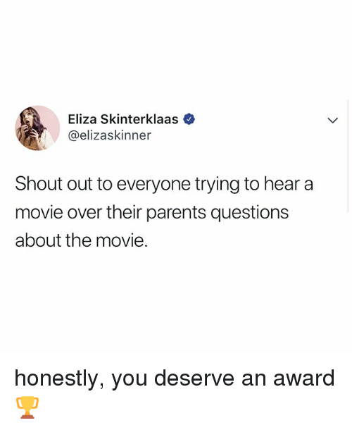 Parents, Movie, and Relatable: Eliza Skinterklaas  @elizaskinner  Shout out to everyone trying to hear a  movie over their parents questions  about the movie. honestly, you deserve an award 🏆
