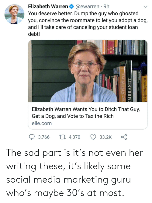student loan: Elizabeth Warren O @ewarren · 9h  You deserve better. Dump the guy who ghosted  you, convince the roommate to let you adopt a dog,  and l'll take care of canceling your student loan  debt!  Elizabeth Warren Wants You to Ditch That Guy,  Get a Dog, and Vote to Tax the Rich  elle.com  27 4,370  3,766  33.2K  Rembrandt's  EMBRANDT  ITALIAN FRESCOES The sad part is it's not even her writing these, it's likely some social media marketing guru who's maybe 30's at most.